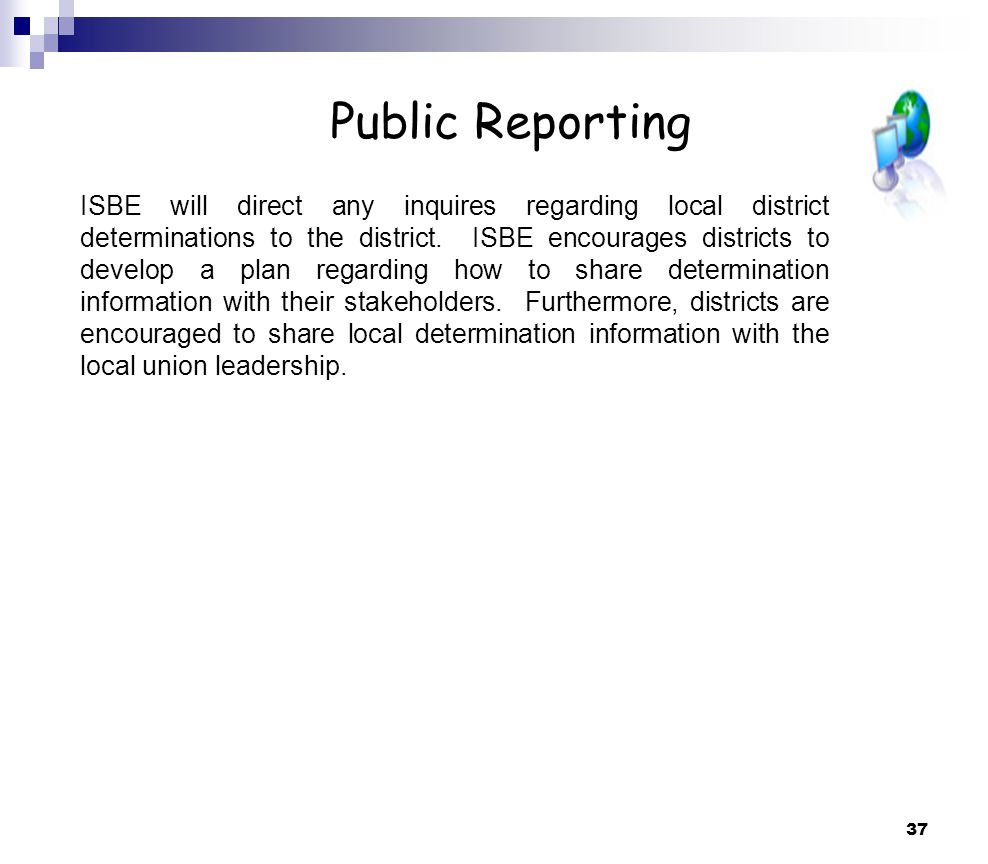 37 Public Reporting ISBE will direct any inquires regarding local district determinations to the district.
