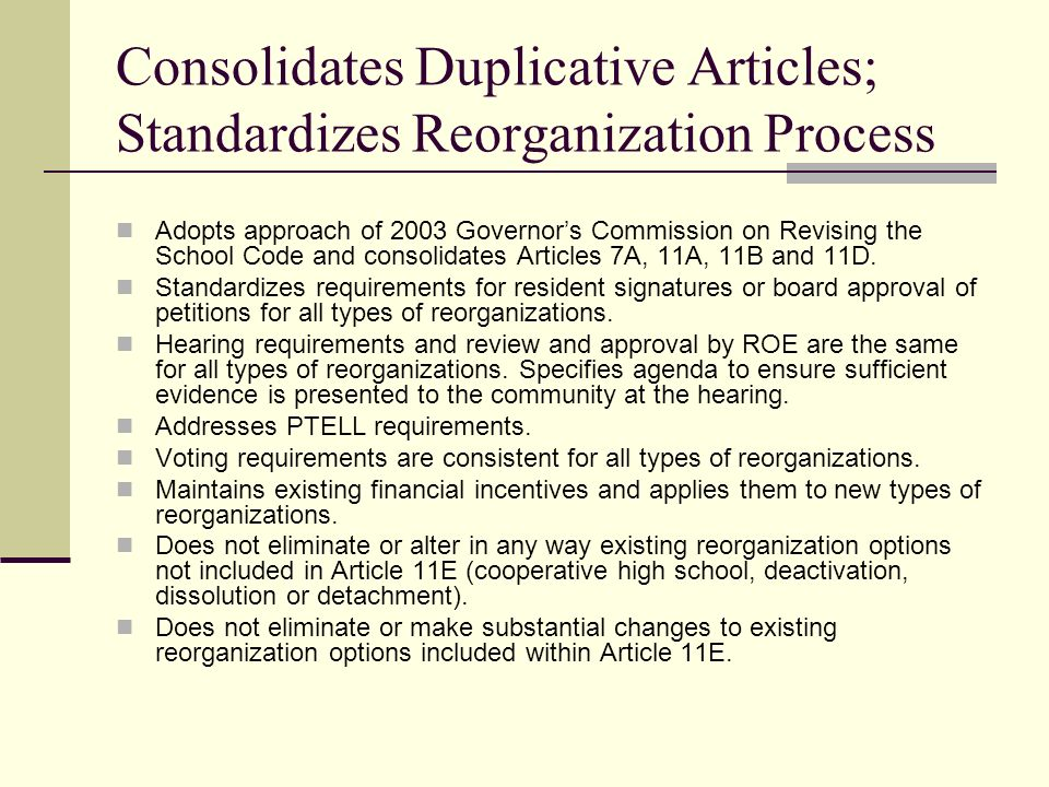 Consolidates Duplicative Articles; Standardizes Reorganization Process Adopts approach of 2003 Governors Commission on Revising the School Code and co