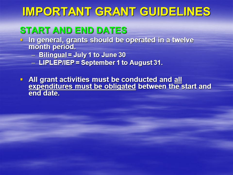 IMPORTANT GRANT GUIDELINES START AND END DATES In general, grants should be operated in a twelve month period.