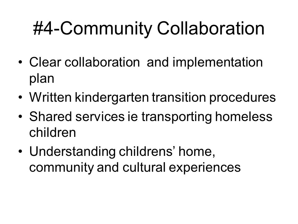 #4-Community Collaboration Clear collaboration and implementation plan Written kindergarten transition procedures Shared services ie transporting home