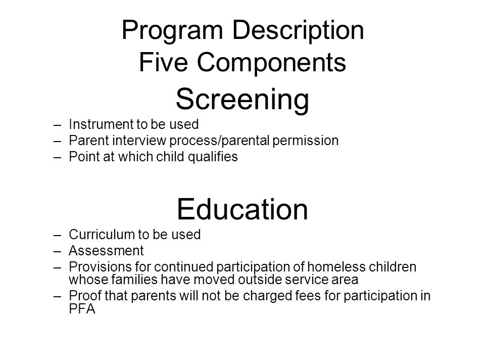 Program Description Five Components Screening –Instrument to be used –Parent interview process/parental permission –Point at which child qualifies Edu