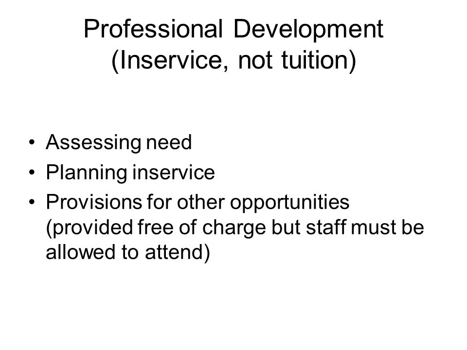 Professional Development (Inservice, not tuition) Assessing need Planning inservice Provisions for other opportunities (provided free of charge but st