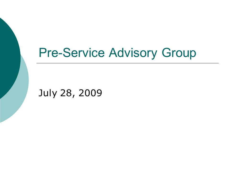 Pre-Service Advisory Group July 28, 2009