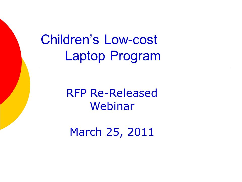 Childrens Low-cost Laptop Program RFP Re-Released Webinar March 25, 2011