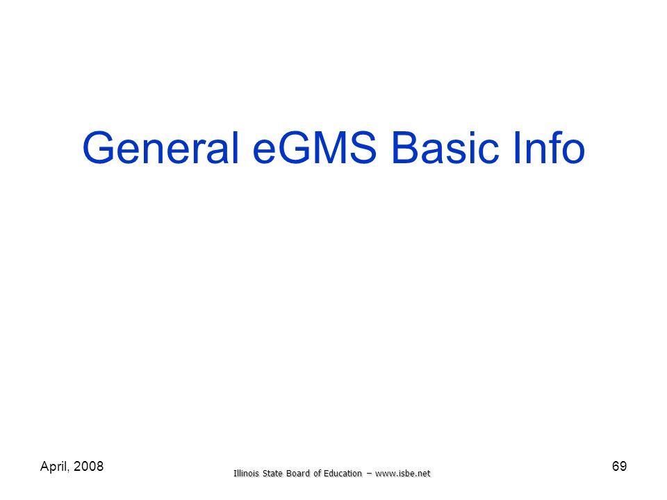 Illinois State Board of Education – www.isbe.net April, 200869 General eGMS Basic Info