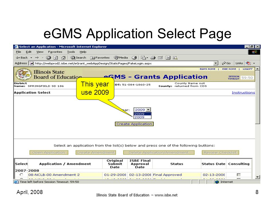 Illinois State Board of Education – www.isbe.net April, 20088 eGMS Application Select Page This year use 2009