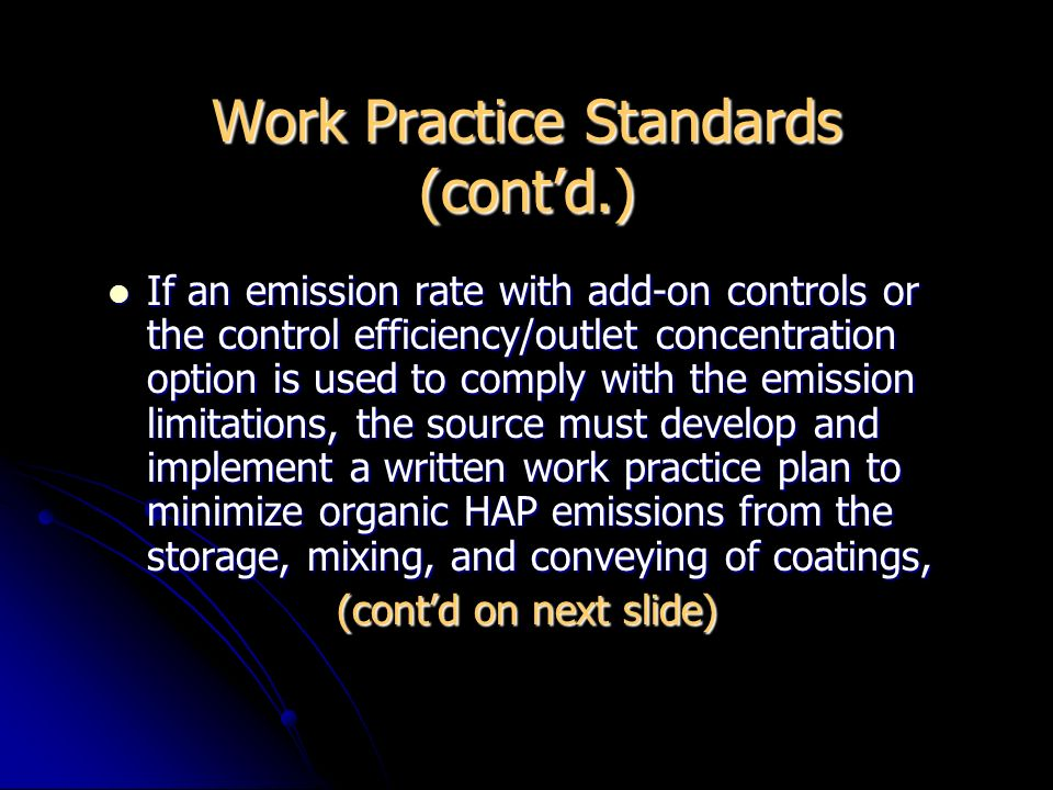 Work Practice Standards (contd.) If an emission rate with add-on controls or the control efficiency/outlet concentration option is used to comply with