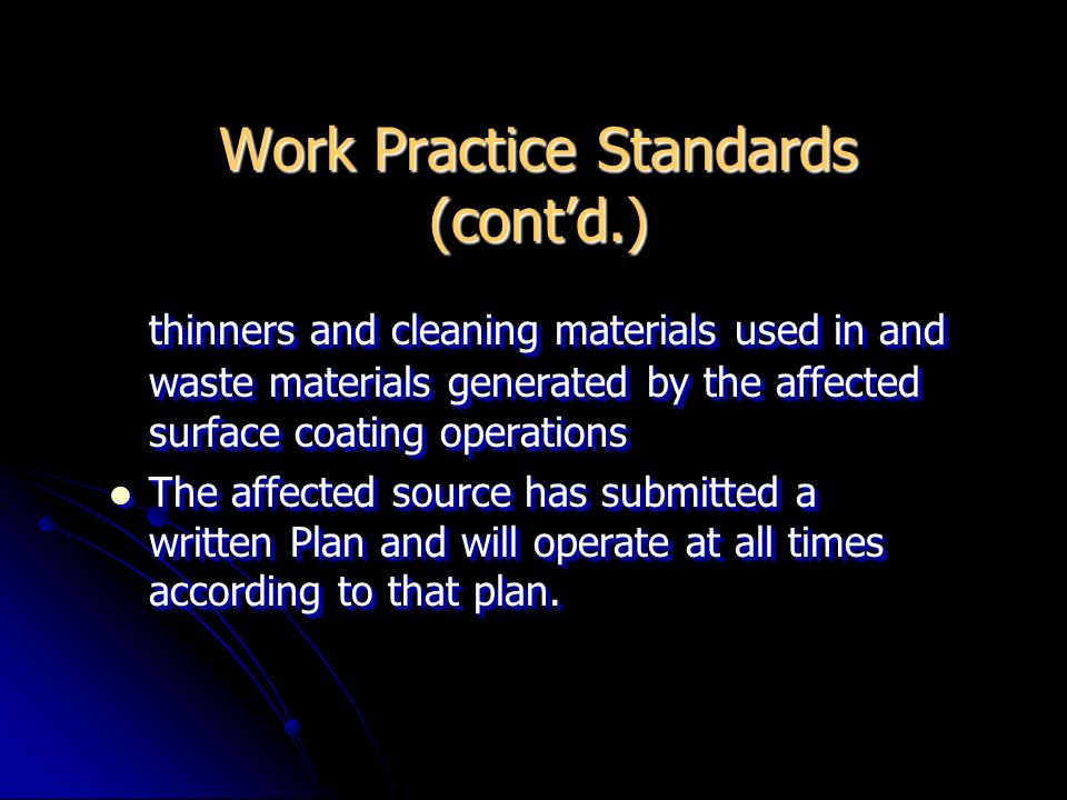 Work Practice Standards (contd.) thinners and cleaning materials used in and waste materials generated by the affected surface coating operations The
