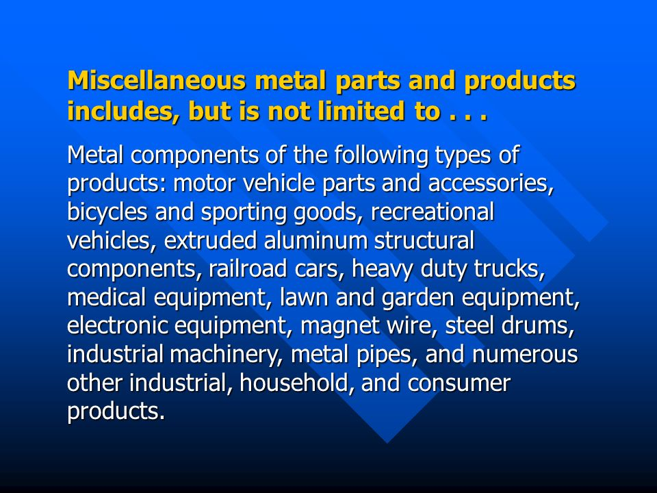 Miscellaneous metal parts and products includes, but is not limited to...