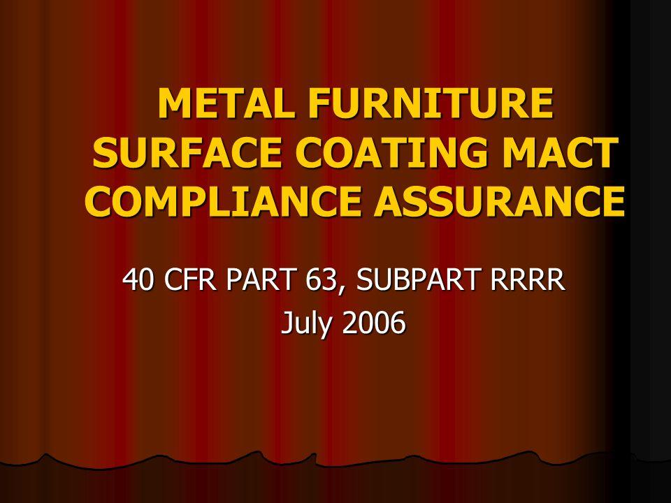 METAL FURNITURE SURFACE COATING MACT COMPLIANCE ASSURANCE 40 CFR PART 63, SUBPART RRRR July 2006