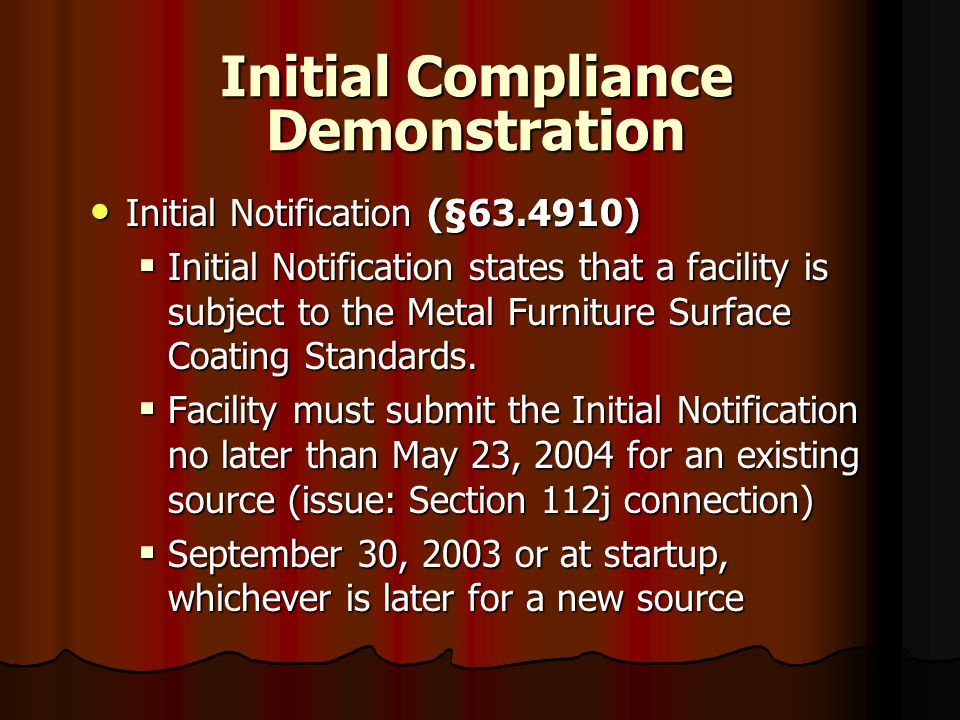 Initial Compliance Demonstration Initial Notification (§63.4910) Initial Notification (§63.4910) Initial Notification states that a facility is subjec