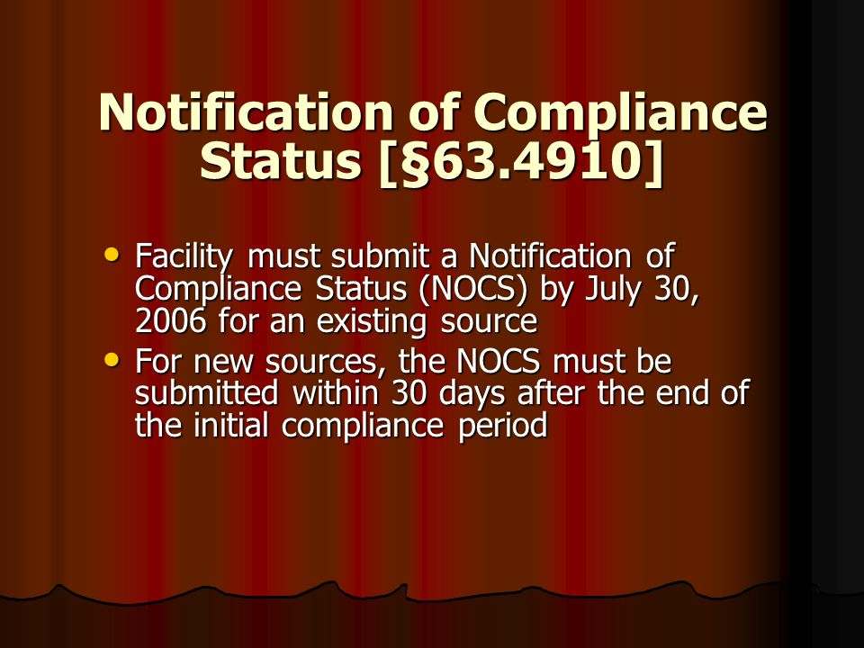 Notification of Compliance Status [§63.4910] Facility must submit a Notification of Compliance Status (NOCS) by July 30, 2006 for an existing source F