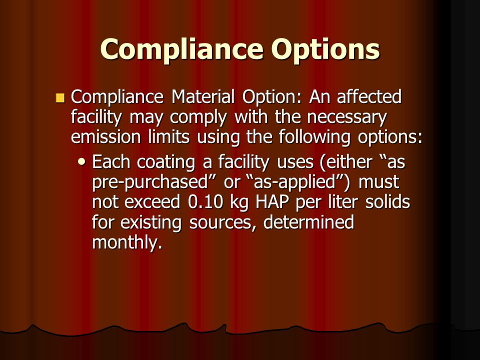 Compliance Options Compliance Material Option: An affected facility may comply with the necessary emission limits using the following options: Each co