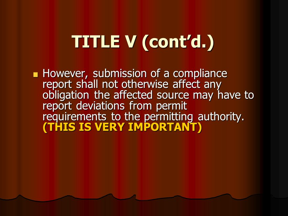TITLE V (contd.) However, submission of a compliance report shall not otherwise affect any obligation the affected source may have to report deviation