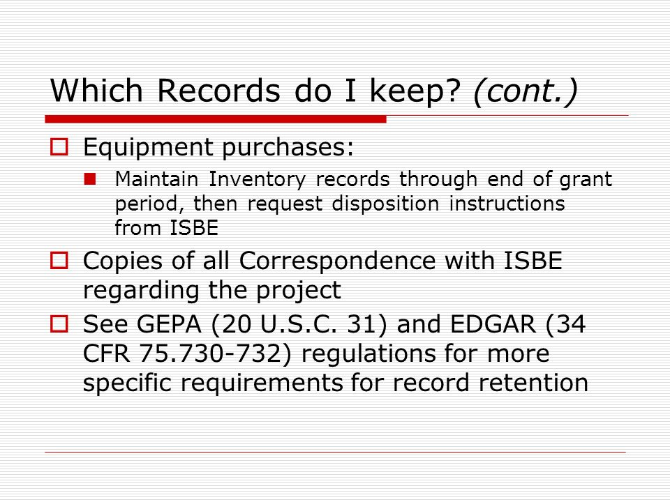 Which Records do I keep? (cont.) Equipment purchases: Maintain Inventory records through end of grant period, then request disposition instructions fr