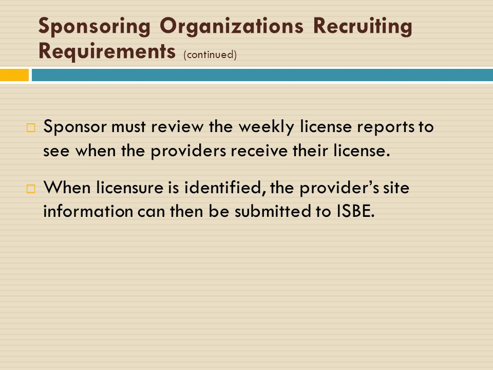 Sponsoring Organizations Recruiting Requirements (continued) Sponsor must review the weekly license reports to see when the providers receive their license.