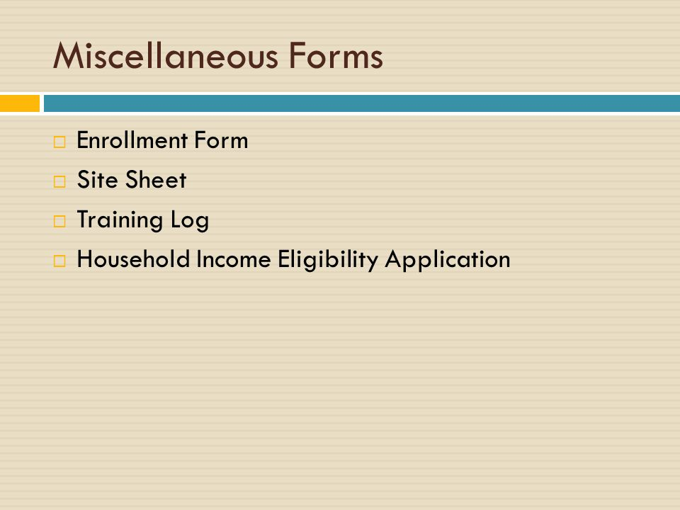 Miscellaneous Forms Enrollment Form Site Sheet Training Log Household Income Eligibility Application