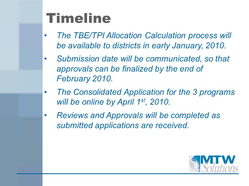 Timeline The TBE/TPI Allocation Calculation process will be available to districts in early January, 2010. Submission date will be communicated, so th