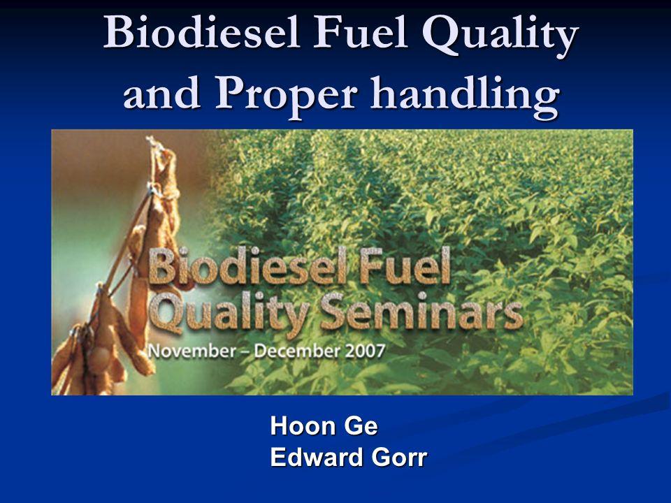 Biodiesel Fuel Quality and Proper handling Hoon Ge Edward Gorr