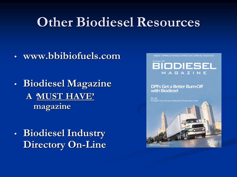 Other Biodiesel Resources www.bbibiofuels.com www.bbibiofuels.com Biodiesel Magazine Biodiesel Magazine A MUST HAVE magazine Biodiesel Industry Direct