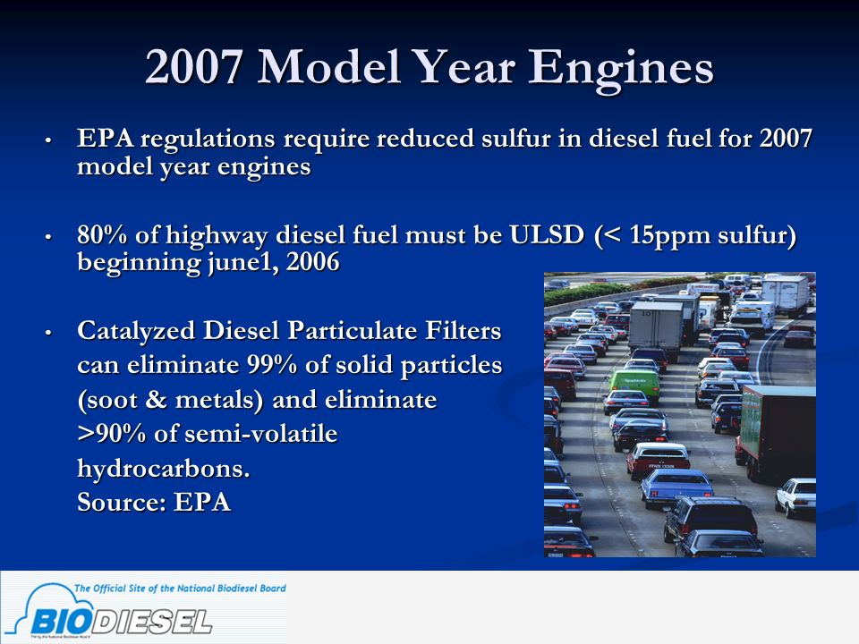 2007 Model Year Engines EPA regulations require reduced sulfur in diesel fuel for 2007 model year engines EPA regulations require reduced sulfur in di