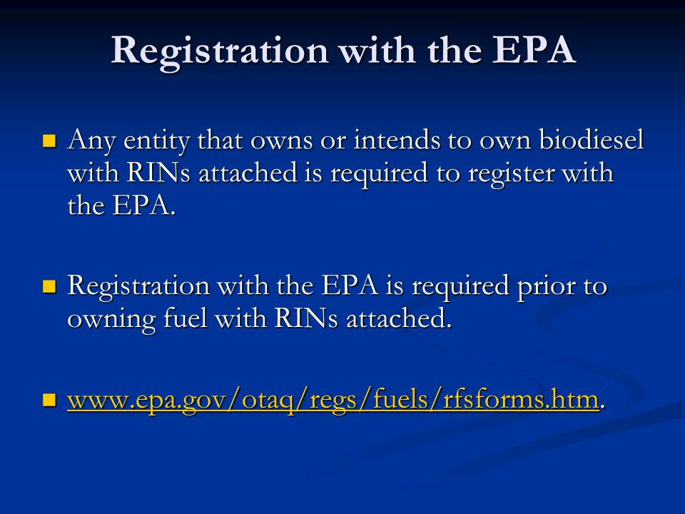 Registration with the EPA Any entity that owns or intends to own biodiesel with RINs attached is required to register with the EPA. Any entity that ow