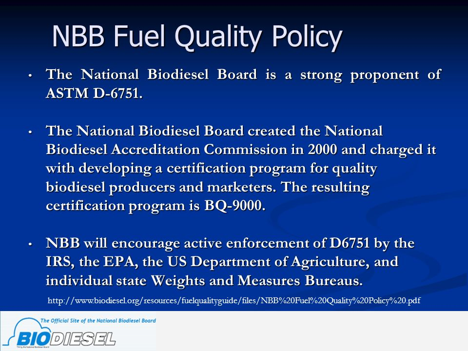 The National Biodiesel Board is a strong proponent of ASTM D-6751. The National Biodiesel Board is a strong proponent of ASTM D-6751. The National Bio