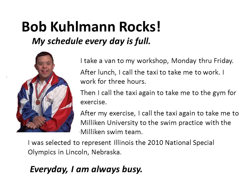 Bob Kuhlmann Rocks. My schedule every day is full.
