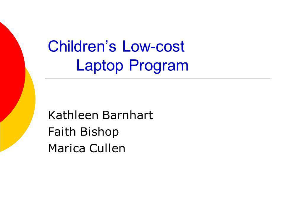 Childrens Low-cost Laptop Program Kathleen Barnhart Faith Bishop Marica Cullen