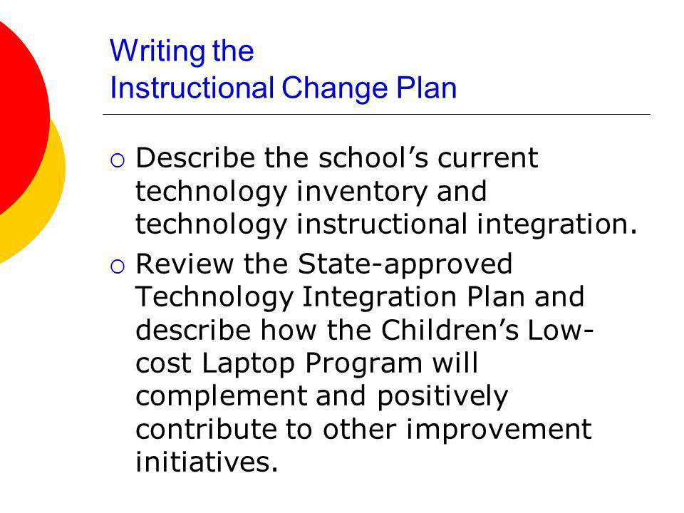 Writing the Instructional Change Plan Describe the schools current technology inventory and technology instructional integration.