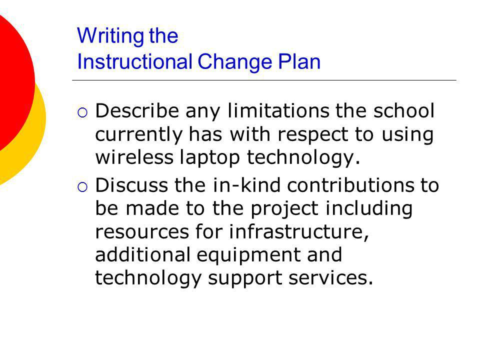 Writing the Instructional Change Plan Describe any limitations the school currently has with respect to using wireless laptop technology.