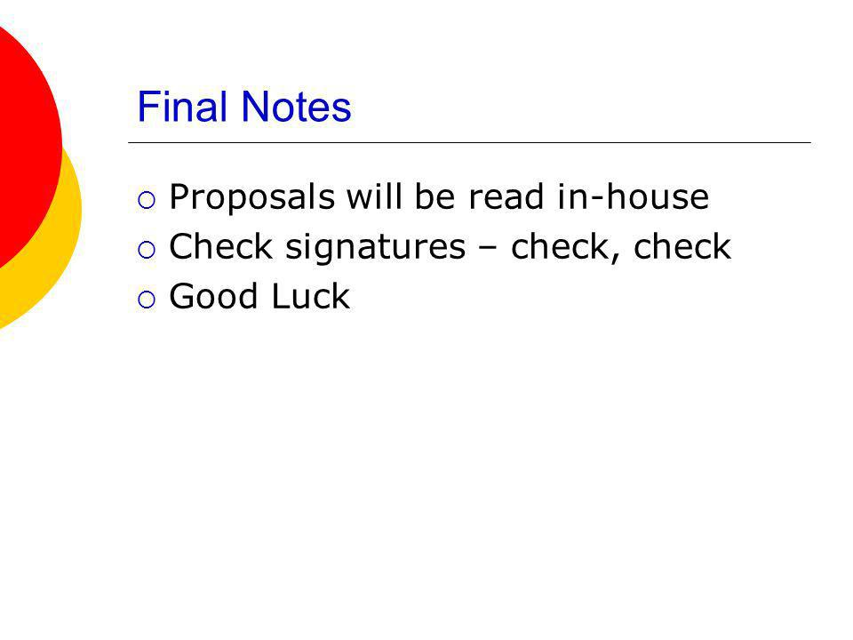 Final Notes Proposals will be read in-house Check signatures – check, check Good Luck