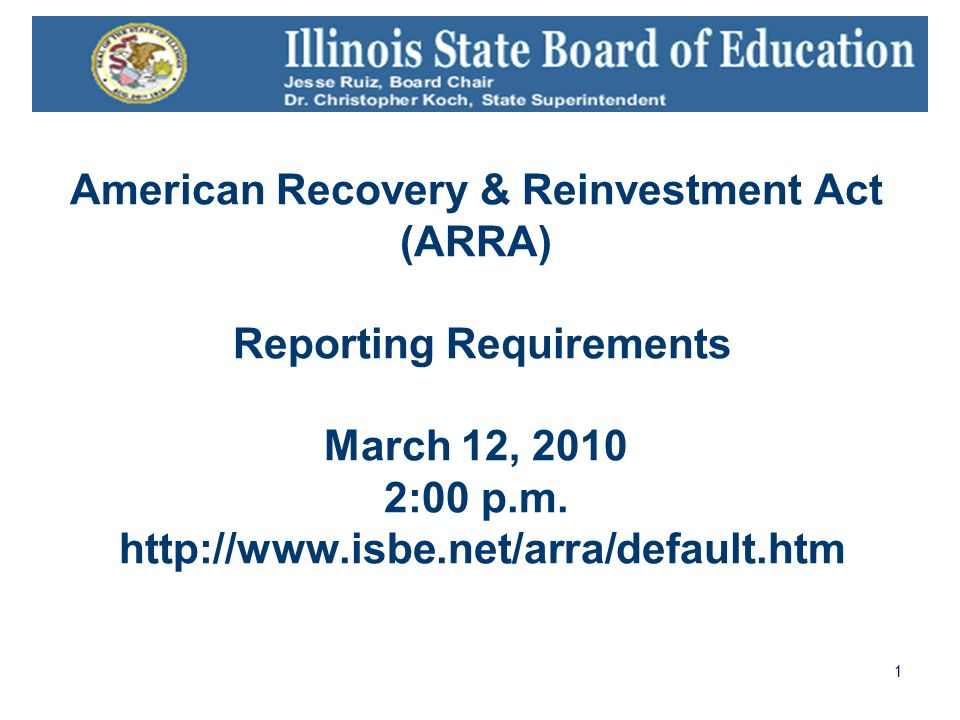1 American Recovery & Reinvestment Act (ARRA) Reporting Requirements March 12, 2010 2:00 p.m. http://www.isbe.net/arra/default.htm