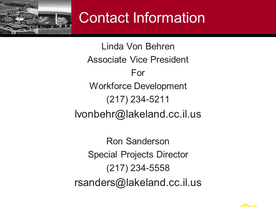 Contact Information Linda Von Behren Associate Vice President For Workforce Development (217) 234-5211 lvonbehr@lakeland.cc.il.us Ron Sanderson Special Projects Director (217) 234-5558 rsanders@lakeland.cc.il.us