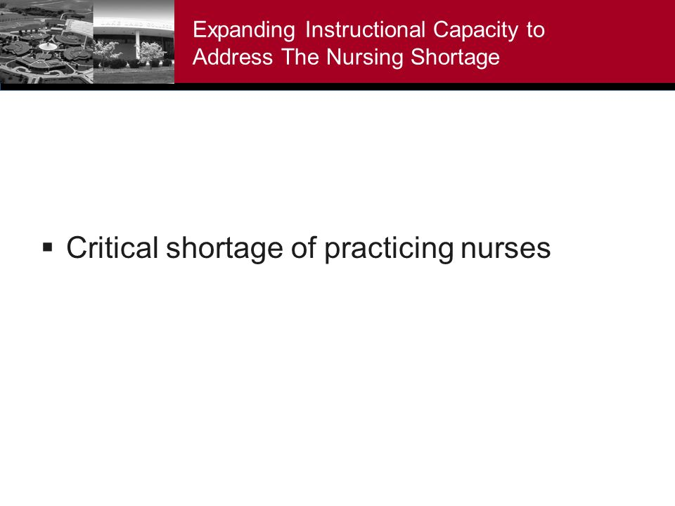 Expanding Instructional Capacity to Address The Nursing Shortage Critical shortage of practicing nurses