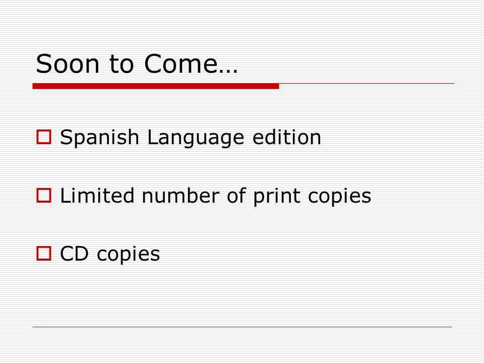 Soon to Come… Spanish Language edition Limited number of print copies CD copies