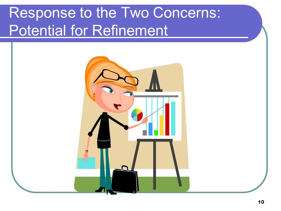 10 Response to the Two Concerns: Potential for Refinement