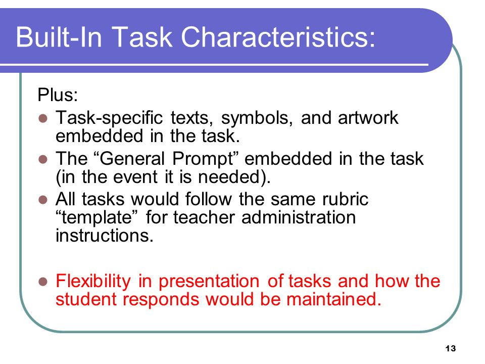 13 Built-In Task Characteristics: Plus: Task-specific texts, symbols, and artwork embedded in the task.