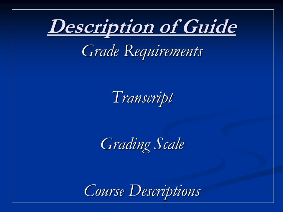 Description of Guide Grade Requirements Transcript Grading Scale Course Descriptions