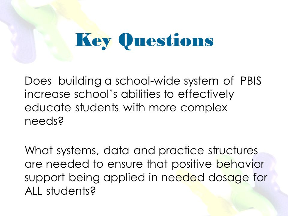 Does building a school-wide system of PBIS increase schools abilities to effectively educate students with more complex needs.