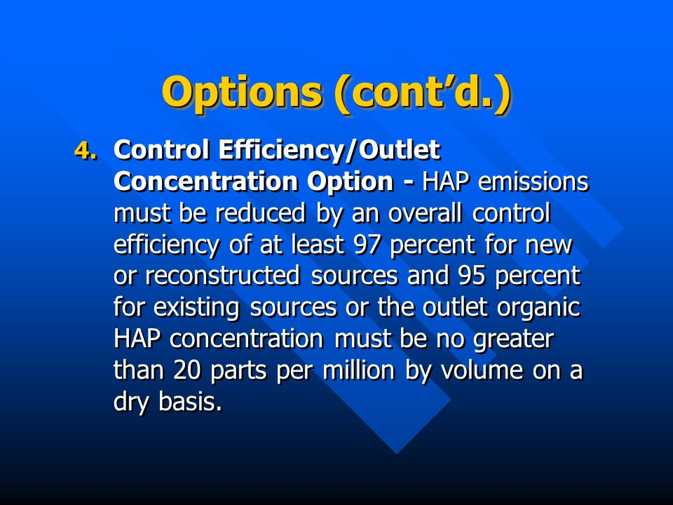 Options (contd.) 4. 4. Control Efficiency/Outlet Concentration Option - HAP emissions must be reduced by an overall control efficiency of at least 97