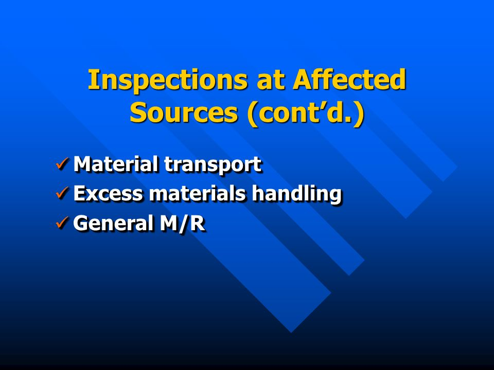 Inspections at Affected Sources (contd.) Material transport Material transport Excess materials handling Excess materials handling General M/R General