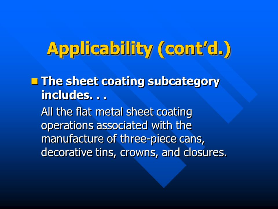 Applicability (contd.) The sheet coating subcategory includes... All the flat metal sheet coating operations associated with the manufacture of three-