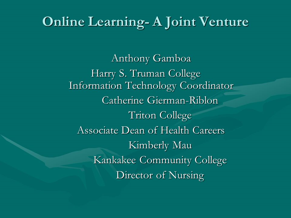 Online Learning- A Joint Venture Online Learning- A Joint Venture Anthony Gamboa Harry S.