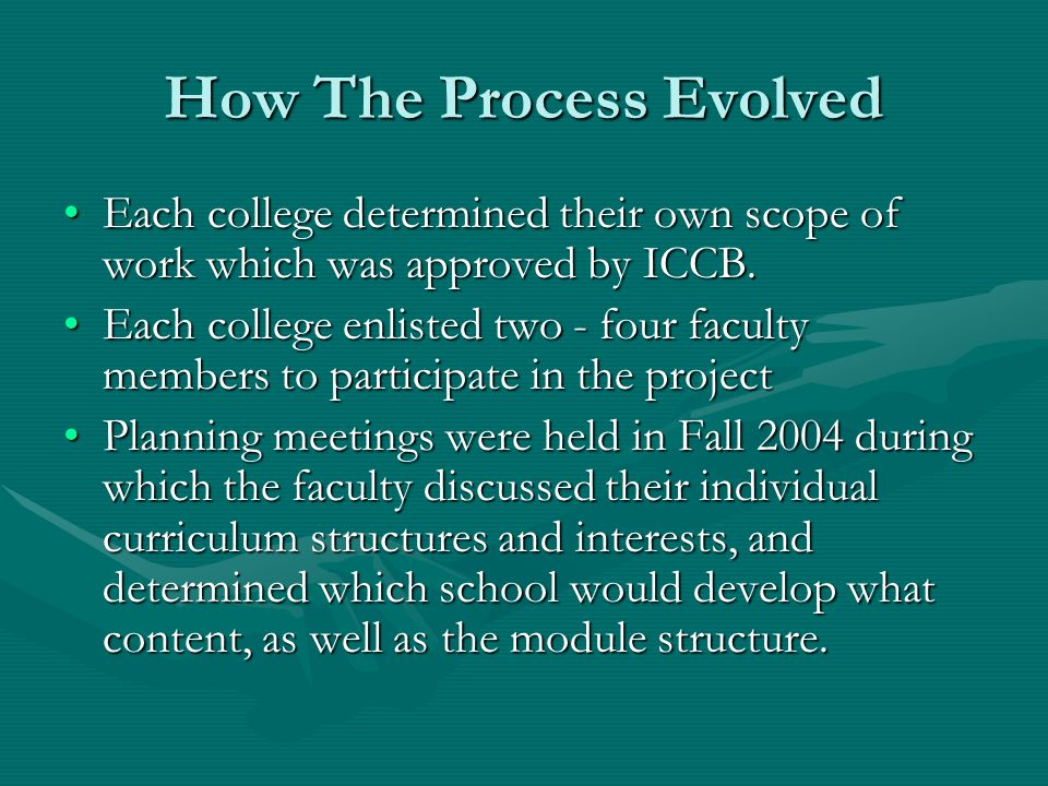 How The Process Evolved Each college determined their own scope of work which was approved by ICCB.Each college determined their own scope of work which was approved by ICCB.