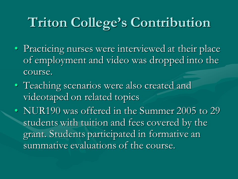 Triton Colleges Contribution Practicing nurses were interviewed at their place of employment and video was dropped into the course.Practicing nurses were interviewed at their place of employment and video was dropped into the course.