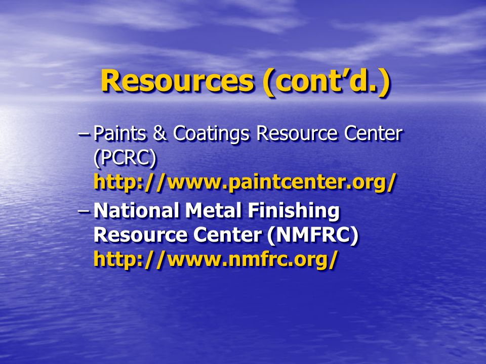 Resources (contd.) –Paints & Coatings Resource Center (PCRC)   –National Metal Finishing Resource Center (NMFRC)   –Paints & Coatings Resource Center (PCRC)   –National Metal Finishing Resource Center (NMFRC)