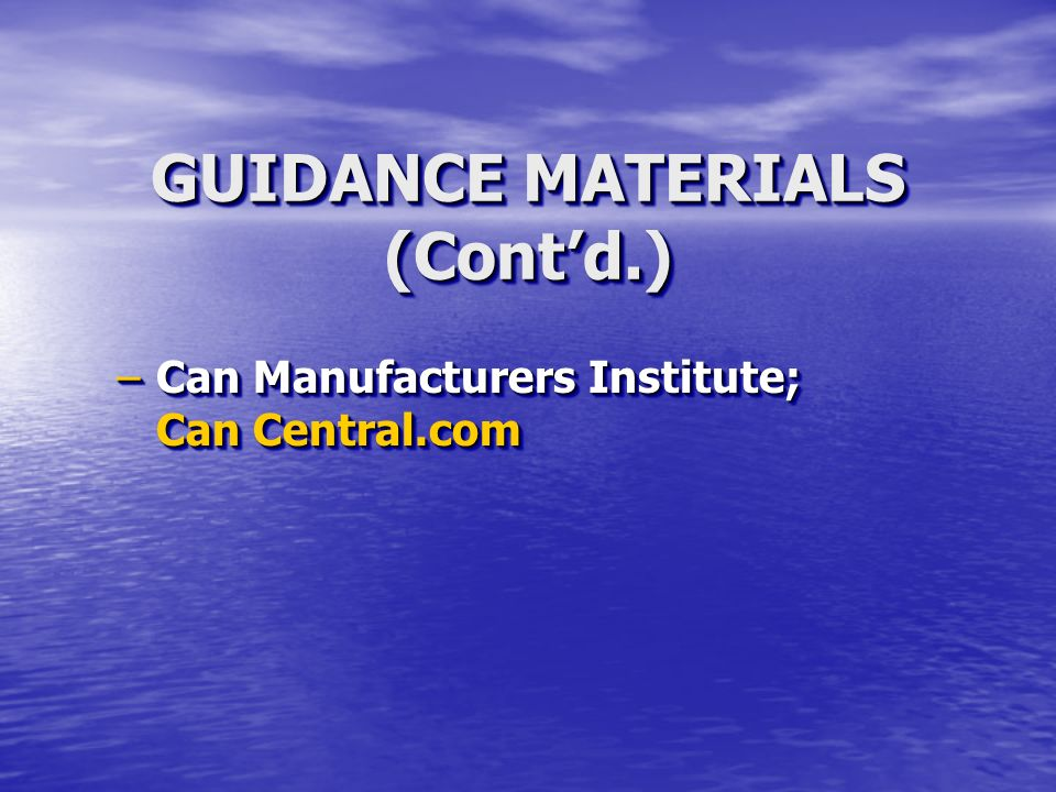 GUIDANCE MATERIALS (Contd.) –Can Manufacturers Institute; Can Central.com