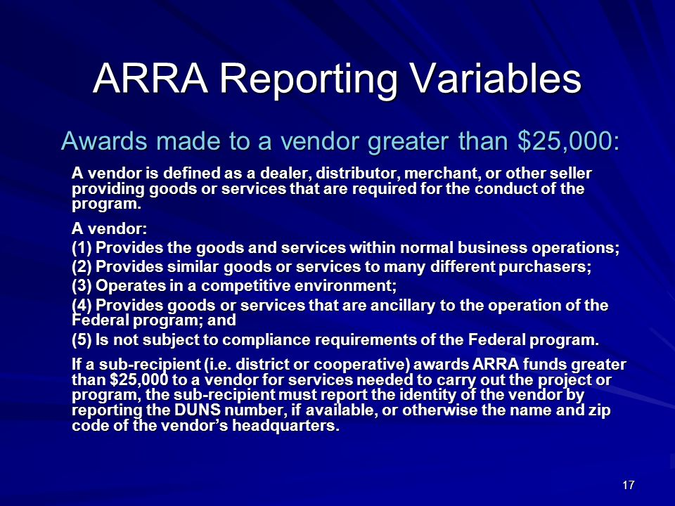 17 ARRA Reporting Variables Awards made to a vendor greater than $25,000: A vendor is defined as a dealer, distributor, merchant, or other seller prov