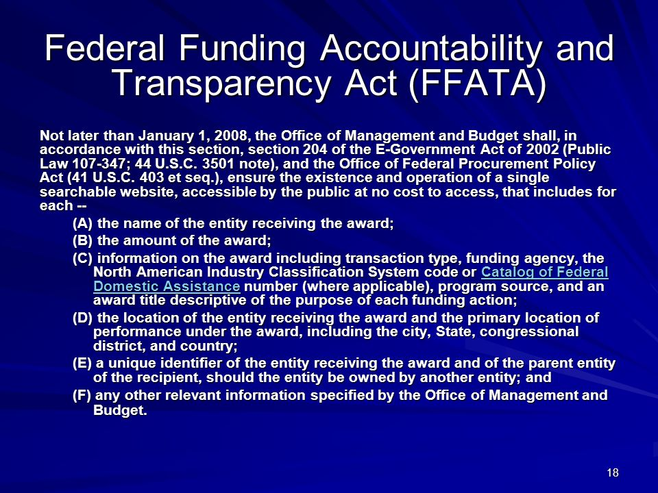 18 Federal Funding Accountability and Transparency Act (FFATA) Not later than January 1, 2008, the Office of Management and Budget shall, in accordance with this section, section 204 of the E-Government Act of 2002 (Public Law ; 44 U.S.C.